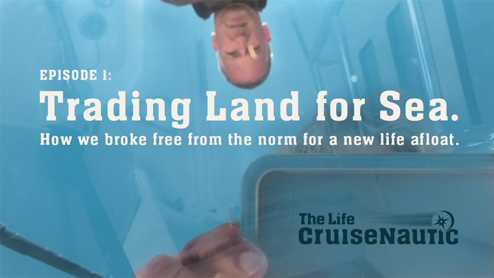 The Life CruiseNautic S1E1: Trading Land for Sea. How we broke free from the norm for a new life afloat.